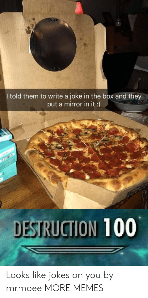 Anaconda, Dank, and Memes: I told them to write a joke in the box and they  put a mirror in it :(  DESTRUCTION 100 Looks like jokes on you by mrmoee MORE MEMES