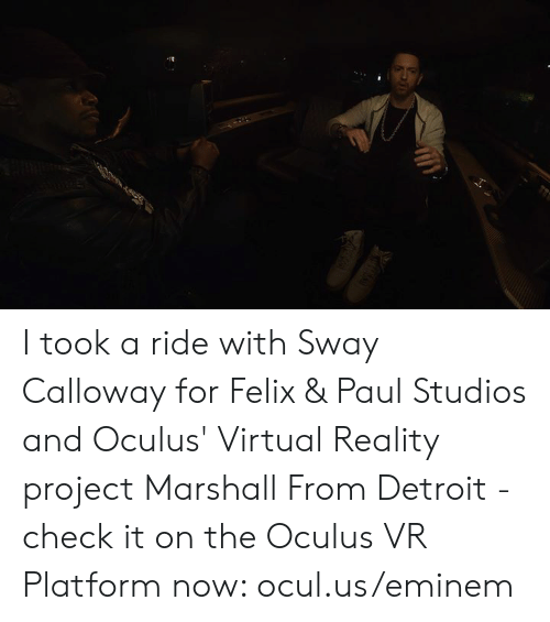 Dank, Detroit, and Eminem: I took a ride with Sway Calloway for Felix & Paul Studios and Oculus' Virtual Reality project Marshall From Detroit - check it on the Oculus VR Platform now: ocul.us/eminem