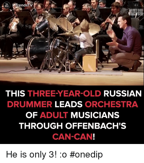 Drummers: I TrendsTV  HMY COD  THIS THREE-YEAR-OLD  RUSSIAN  DRUMMER  LEADS  ORCHESTRA  OF ADULT  MUSICIANS  THROUGH OFFENBACH'S  CAN-CAN! He is only 3! :o #onedip
