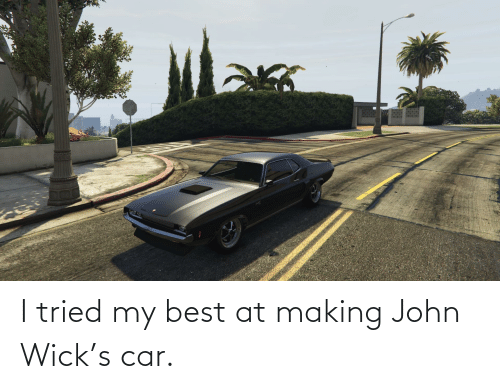 wick: I tried my best at making John Wick's car.