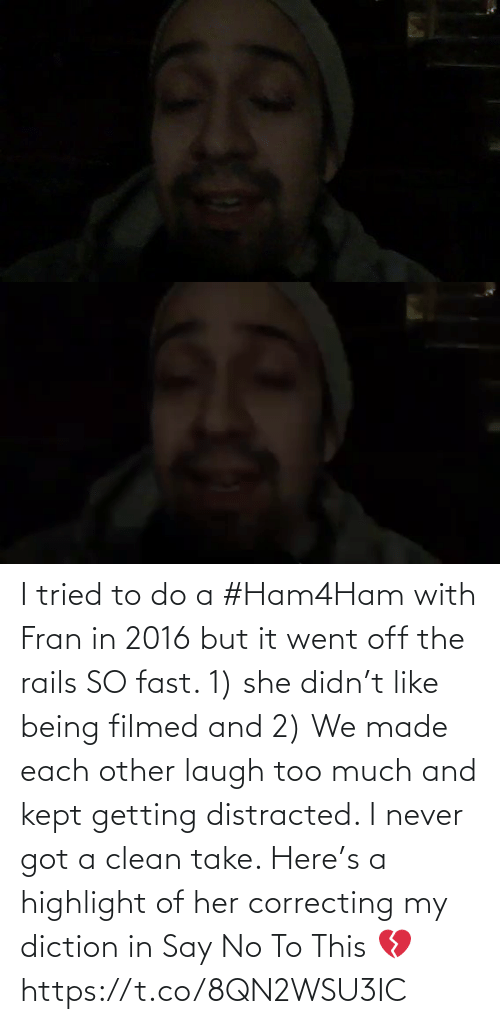 Being: I tried to do a #Ham4Ham with Fran in 2016 but it went off the rails SO fast. 1) she didn't like being filmed and 2) We made each other laugh too much and kept getting distracted. I never got a clean take. Here's a highlight of her correcting my diction in Say No To This 💔 https://t.co/8QN2WSU3IC