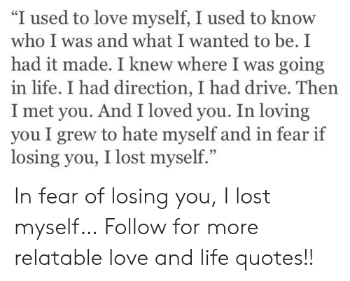 I Used to Love Myself I Used to Know Who I Was and What I ...
