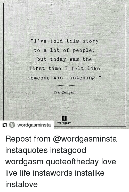 """love live: """"I 've told this story  to a lot of people,  but today was the  first time I felt like  someone was listening.""""  Era Tangar  t びwordgasminsta Wordgasm Repost from @wordgasminsta instaquotes instagood wordgasm quoteoftheday love live life instawords instalike instalove"""