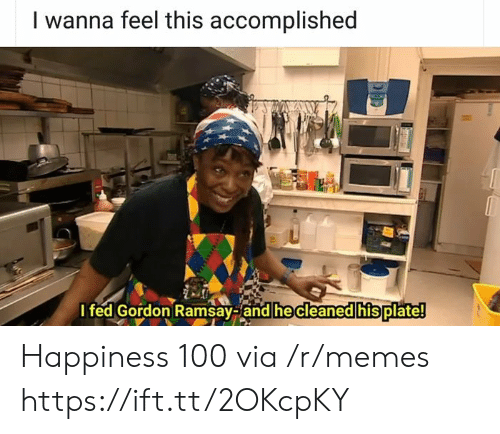 Gordon Ramsay: I wanna feel this accomplished  I fed Gordon Ramsay-and he cleaned his plate! Happiness 100 via /r/memes https://ift.tt/2OKcpKY