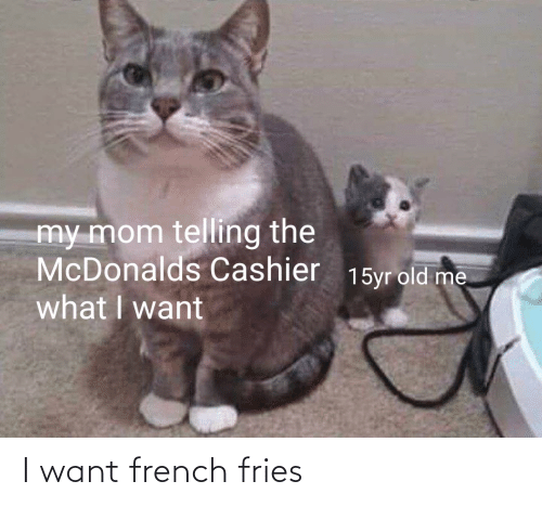 French: I want french fries