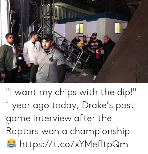 "won: ""I want my chips with the dip!""   1 year ago today, Drake's post game interview after the Raptors won a championship 😂   https://t.co/xYMefItpQm"