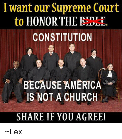 Because America: I want our Supreme Court  to  HONOR THE BIBLE  CONSTITUTION  BECAUSE AMERICA  IS NOT A CHURCH  SHARE IF YOU AGREE! ~Lex