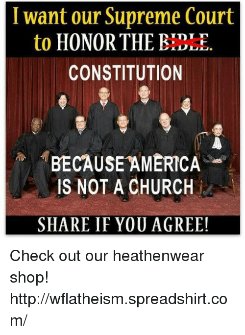 Because America: I want our Supreme Court  to  HONOR THE TDT TV  CONSTITUTION  BECAUSE AMERICA  IS NOT A CHURCH  SHARE IF YOU AGREE! Check out our heathenwear shop! http://wflatheism.spreadshirt.com/