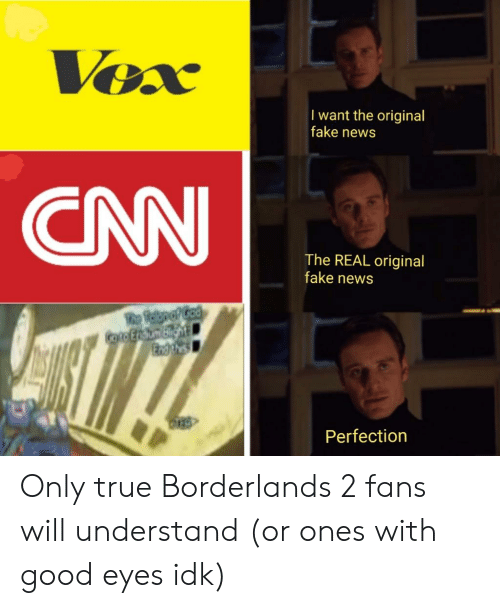 cnn.com, Fake, and News: I want the original  fake news  CNN  The REAL original  fake news  Perfection Only true Borderlands 2 fans will understand (or ones with good eyes idk)