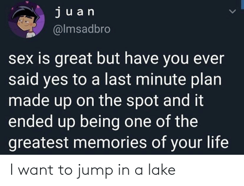 In A: I want to jump in a lake
