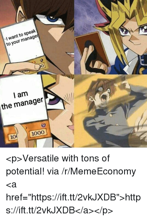 """Via, Speak, and Manager: I want to speak  to your manage  0  l am  the manager  10 1000 <p>Versatile with tons of potential! via /r/MemeEconomy <a href=""""https://ift.tt/2vkJXDB"""">https://ift.tt/2vkJXDB</a></p>"""