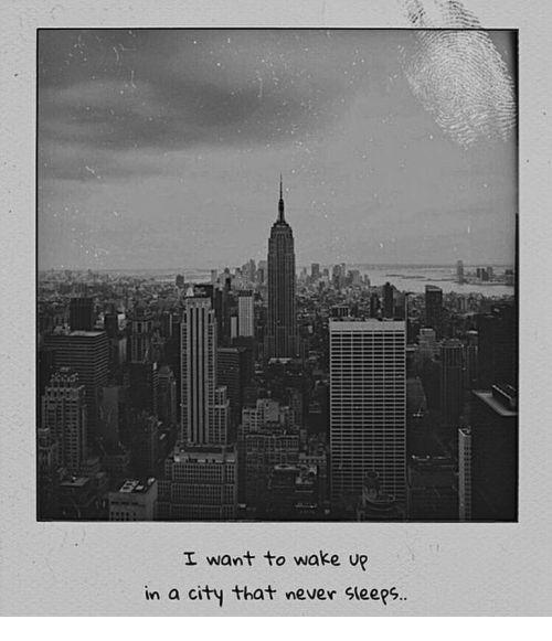 Never, City, and Wake: I want to wake up  in a city that never Sleeps