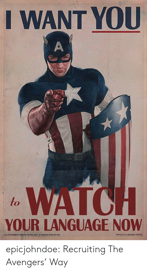 Recruiting: I WANT YOU  WATO  to  YOUR LANGUAGE NOW  OFFICIAL US TREASURT POSTER  0-4556730 FORM OP epicjohndoe:  Recruiting The Avengers' Way
