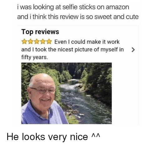 Amazon, Cute, and Selfie: i was looking at selfie sticks on amazon  and i think this review is so sweet and cute  Top reviews  AnAXEven I could make it work  and I took the nicest picture of myself in >  fifty years. He looks very nice ^^