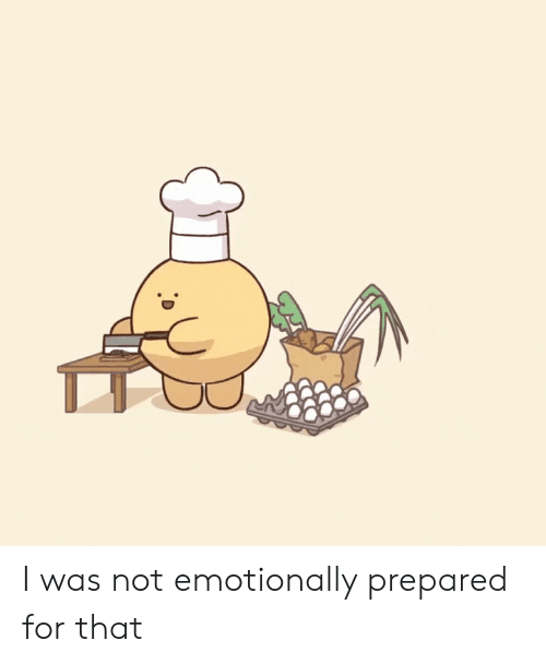 For,  Prepared, and That: I was not emotionally prepared for that