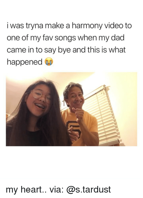 Dad, Heart, and Songs: i was tryna make a harmony video to  one of my fav songs when my dad  came in to say bye and this is what  happened my heart.. via: @s.tardust