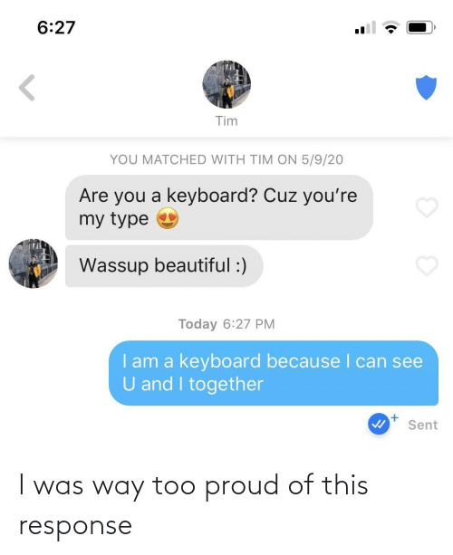 I Was: I was way too proud of this response