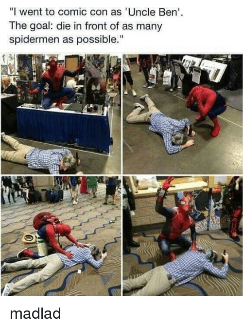 """Comic Con, Goal, and Comic: """"I went to comic con as 'Uncle Ben'  The goal: die in front of as many  spidermen as possible."""" madlad"""