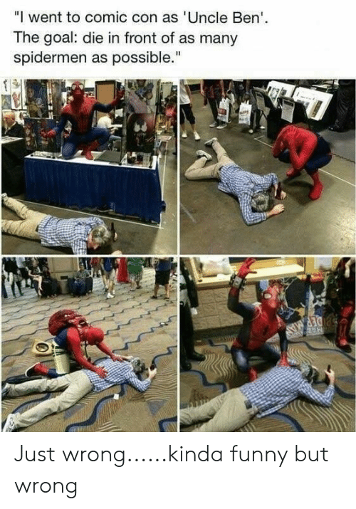 """Comic Con: """"I went to comic con as 'Uncle Ben  The goal: die in front of as many  spidermen as possible."""" Just wrong......kinda funny but wrong"""