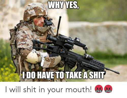 In Your Mouth: I will shit in your mouth! 🤬🤬