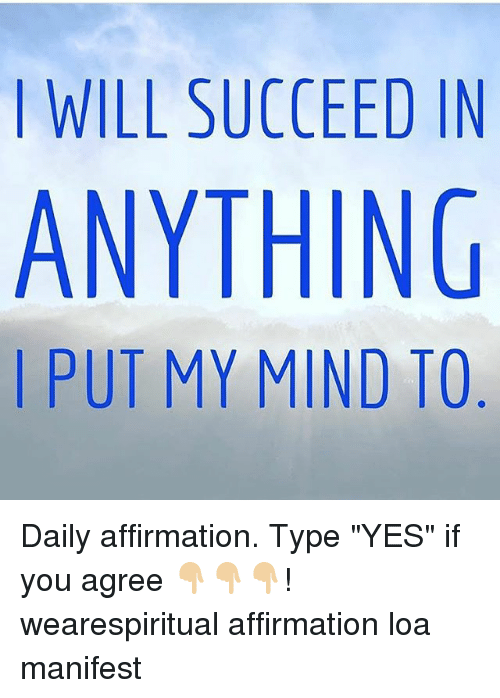 """Affirmation: I WILL SUCCEED IN  ANYTHING  I PUT MY MIND TO Daily affirmation. Type """"YES"""" if you agree 👇🏼👇🏼👇🏼! wearespiritual affirmation loa manifest"""