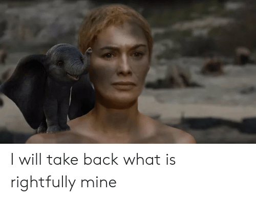 What Is, Back, and Mine: I will take back what is rightfully mine