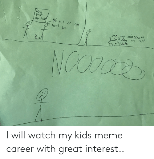 My Kids: I will watch my kids meme career with great interest..