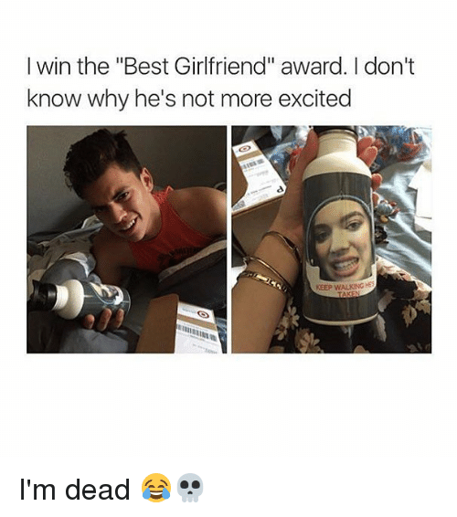 """Best Girlfriend: I win the """"Best Girlfriend"""" award. I don't  know why he's not more excited  KEEP WALKING I'm dead 😂💀"""