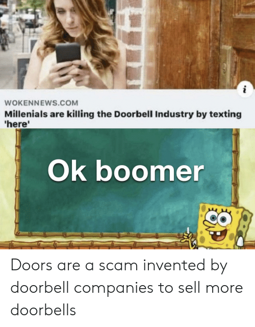 millenials: i  WOKENNEWS.COM  Millenials are killing the Doorbell Industry by texting  'here'  Ok boomer Doors are a scam invented by doorbell companies to sell more doorbells