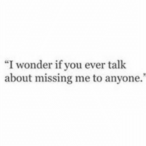 "Wonder, You, and Anyone: ""I wonder if you ever talk  about missing me to anyone."