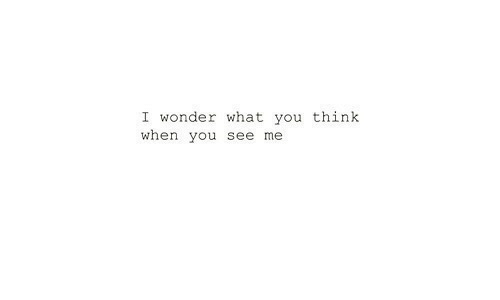 Wonder, Think, and You: I wonder what you think  when you see me