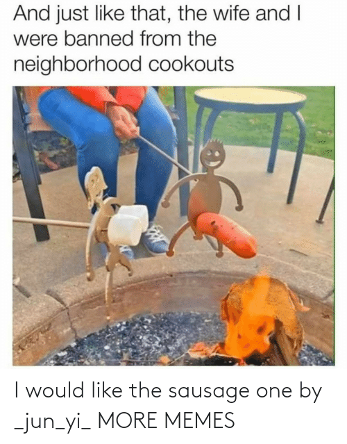 sausage: I would like the sausage one by _jun_yi_ MORE MEMES