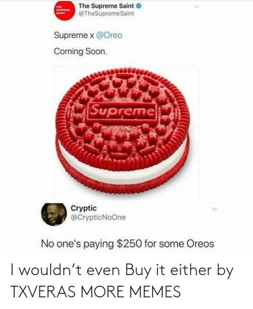 Wouldn: I wouldn't even Buy it either by TXVERAS MORE MEMES