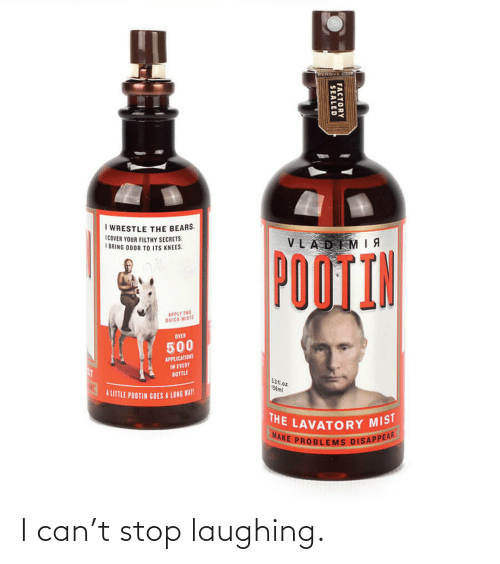 wrestle: I WRESTLE THE BEARS.  ICOVER YOUR FILTHY SECRETS.  I BRING ODOR TO ITS KNEES.  VLADIM|  POOTIN  APPLY TWO  QUICK MISTS  OVER  500  APPLICATIONS  IN EVERY  BOTTLE  ST  5311.o2  156ml  TLITTLE POOTIN GOES A LONG WAT  THE LAVATORY MIST  MAKE PROBLEMS DISAPPEAR  FACTORY  SEALED I can't stop laughing.
