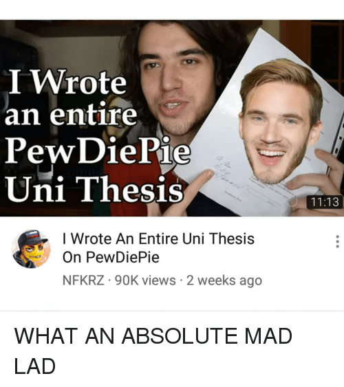 Mad, Uni, and What: I Wrote  an entire  PewDiePie  Uni Thesis  11:13  I Wrote An Entire Uni Thesis  On PewDiePie  NFKRZ 90K views 2 weeks ago