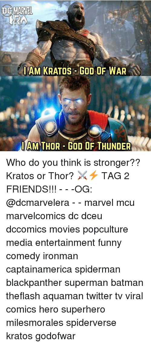 Batman, Friends, and Funny: IAM KRATOS GOD OF WAR  IAM THOR GOD OF THUNDER Who do you think is stronger?? Kratos or Thor? ⚔️⚡️ TAG 2 FRIENDS!!! - - -OG: @dcmarvelera - - marvel mcu marvelcomics dc dceu dccomics movies popculture media entertainment funny comedy ironman captainamerica spiderman blackpanther superman batman theflash aquaman twitter tv viral comics hero superhero milesmorales spiderverse kratos godofwar