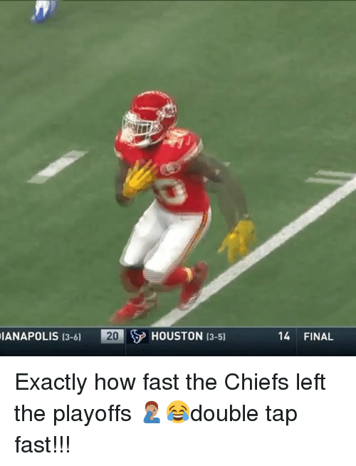 Memes, Chiefs, and Houston: IANAPOLIS 13-6)  HOUSTON 13-51  14 FINAL Exactly how fast the Chiefs left the playoffs 🤦🏽♂️😂double tap fast!!!