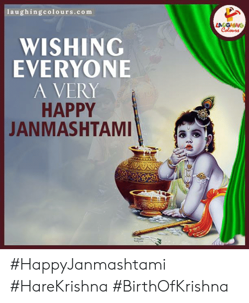 very happy: Iaughingcolours.com  LA GHING  Colours  WISHING  EVERYONE  A VERY  HAPPY  JANMASHTAMI #HappyJanmashtami #HareKrishna #BirthOfKrishna