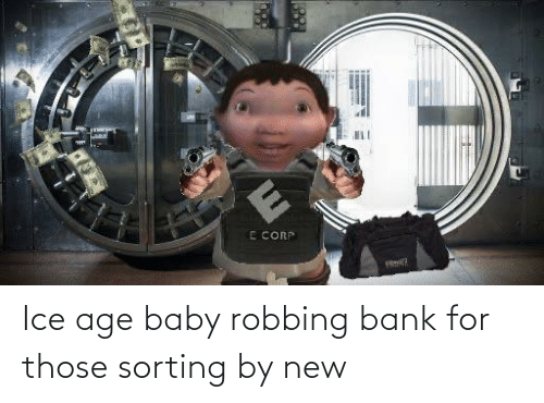 Robbing: Ice age baby robbing bank for those sorting by new
