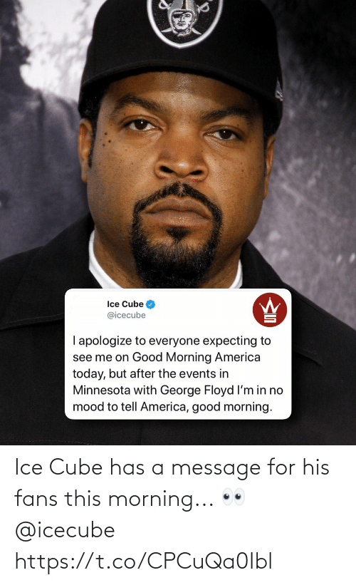 a message: Ice Cube has a message for his fans this morning... 👀 @icecube https://t.co/CPCuQa0Ibl