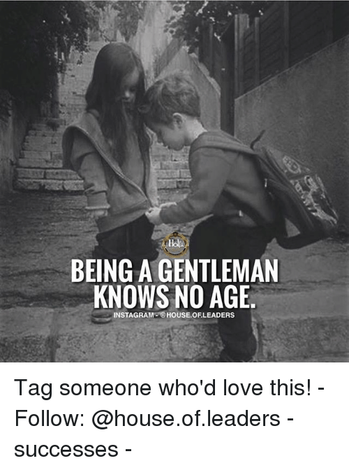 Instagram, Love, and Memes: icl  BEING A GENTLEMAN  KNOWS NO AGE.  INSTAGRAM @HOUSE.OFLEADERS Tag someone who'd love this! - Follow: @house.of.leaders - successes -