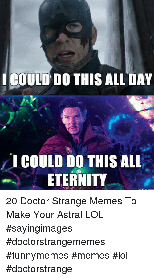 "doctor strange: ICOUID DO THIS ALL DAY  "" I COULD DO THIS ALL  ETERNITY 20 Doctor Strange Memes To Make Your Astral LOL #sayingimages #doctorstrangememes #funnymemes #memes #lol #doctorstrange"
