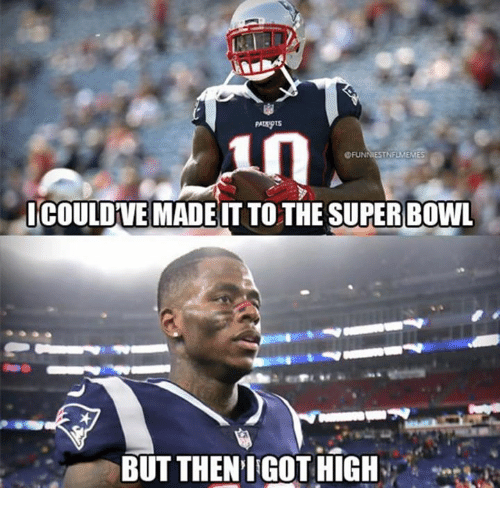 Nfl, Super Bowl, and Mad: ICOULDVE MAD EIT TO THE SUPER BOWL  BUT THENI GOT HIGH