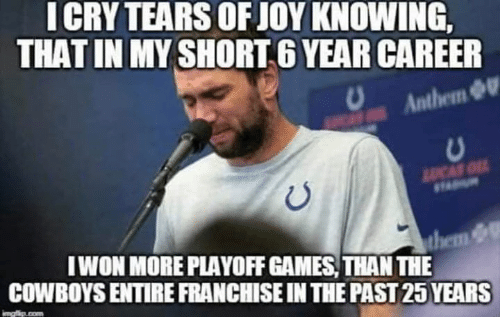 In The Past: ICRY TEARS OF JOY KNOWING,  THAT IN MY SHORT 6 YEAR CAREER  Anthem  LUCAS O  IWON MORE PLAYOFF GAMES, THAN THE  them &  COWBOYS ENTIRE FRANCHISE IN THE PAST 25 YEARS