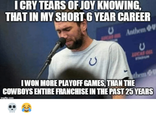 In The Past: ICRY TEARS OF JOY KNOWING,  THAT IN MY SHORT 6 YEAR CAREER  Anthem  LUCAS O  IWON MORE PLAYOFF GAMES, THAN THE  them &  COWBOYS ENTIRE FRANCHISE IN THE PAST 25 YEARS  mgip.com 💀 😂