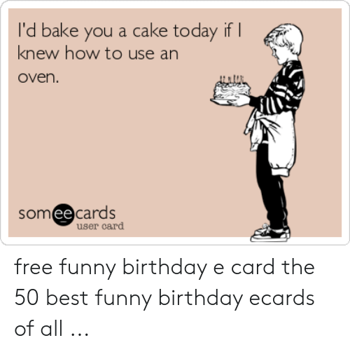 Birthday Funny And Best Id Bake You A Cake Today If