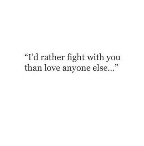 "Love, Fight, and You: ""I'd rather fight with you  than love anyone else..."""