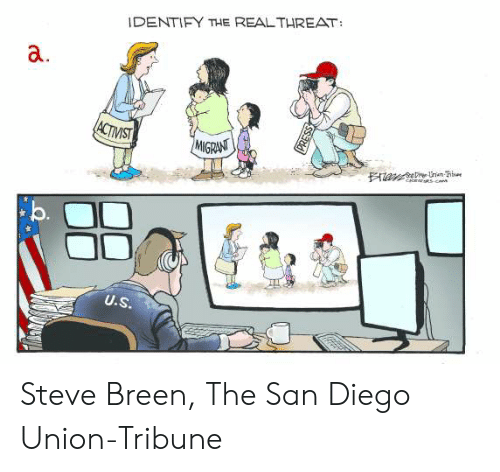 Memes, San Diego, and The Real: IDENTIFY THE REAL THREAT:  a.  MIGRANT  U.S. Steve Breen, The San Diego Union-Tribune