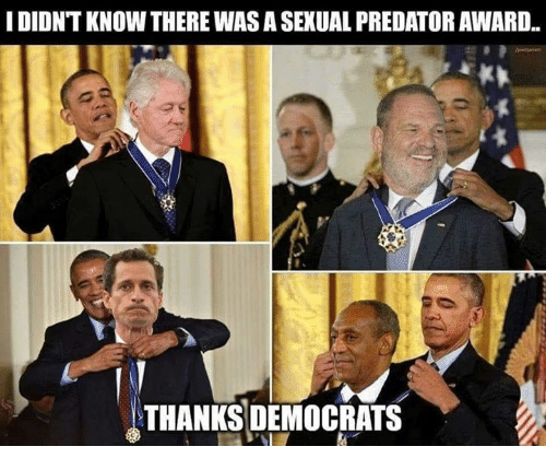 a sexual: IDIDNT KNOW THERE WAS A SEXUAL PREDATOR AWARD.  THANKS DEMOCRATS