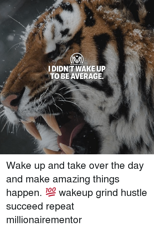 Repeatingly: IDIDN'T WAKE UP  TO BEAVERAGE. Wake up and take over the day and make amazing things happen. 💯 wakeup grind hustle succeed repeat millionairementor
